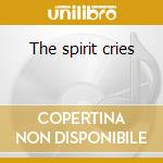 The spirit cries cd musicale di Endangered music pro