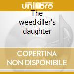 The weedkiller's daughter cd musicale di John & mary (10.000