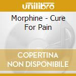 CURE FOR PAIN cd musicale di MORPHINE