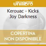 KEROUAC - KICKS JOY DARKNESS              cd musicale di Artisti Vari
