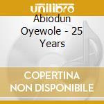 25 years cd musicale di Oyewole Abiodun
