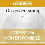 On golden smog - cd musicale di Smog Golden