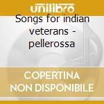 Songs for indian veterans - pellerossa cd musicale di Warriors American