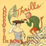 THRILLS                                   cd musicale di Andrew - bow Bird's