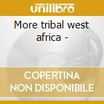 More tribal west africa - cd musicale di Arthur s.alberts collection