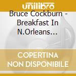 BREAKFAST IN NEW ORLEANS... cd musicale di COCKBURN BRUCE
