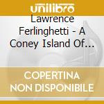 Lawrence Ferlinghetti - A Coney Island Of The Mind cd musicale di Lawrence ferlinghetti/dana col