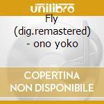 Fly (dig.remastered) - ono yoko cd musicale di Yoko ono + 2 bt