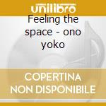 Feeling the space - ono yoko cd musicale di Yko ono with plastic yoko band