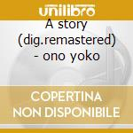 A story (dig.remastered) - ono yoko cd musicale di Yoko ono + 3 bt