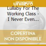 I never even osked light cd musicale di Lullaby for the work
