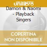 Playback singers - cd musicale di Damon & naomi