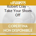 TAKE YOUR SHOES OFF cd musicale di CRAY ROBERT