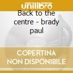 Back to the centre - brady paul cd musicale di Paul Brady