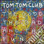 THE GOOD THE BAD AND THE FUNKY cd musicale di TOM TOM CLUB