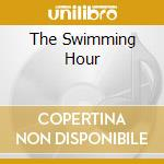THE SWIMMING HOUR                         cd musicale di Andrew - bow Bird's