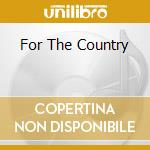 FOR THE COUNTRY                           cd musicale di DUMPTRUCK