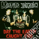 Day the earth caught fire cd musicale di Balzac Misfits