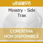SIDE TRAX                                 cd musicale di MINISTRY