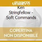 Ken Stringfellow - Soft Commands cd musicale di Ken Stringfellow