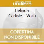 Belinda Carlisle - Voila cd musicale di Belinda Carlisle