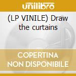 (LP VINILE) Draw the curtains lp vinile