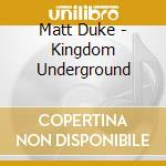 KINGDOM UNDERGROUND cd musicale di Matt Duke