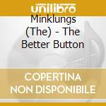 The better button cd musicale di Lungs Mink