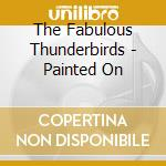 PAINTED ON cd musicale di Thunderbird Fabulous