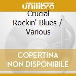 CRUCIAL ROCKIN' BLUES  (DAVE HOLE/PALADINS/ S.RAY VAUGHAN & ....) cd musicale di ARTISTI VARI