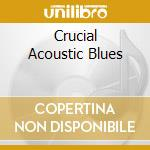 CRUCIAL ACOUSTIC BLUES   (B.GUY/KOKO TAYLOR/J. WINTER & ...) cd musicale di ARTISTI VARI