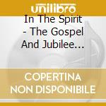 IN THE SPIRIT:THE GOSPEL AND JUBILEE      cd musicale di AA.VV.