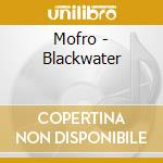 BLACKWATER cd musicale di MOFRO
