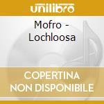 LOCHLOOSA cd musicale di MOFRO