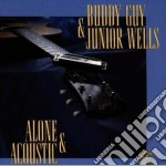 Buddy Guy & Junior Wells - Alone And Acoustic cd musicale di Buddy guy & junior w