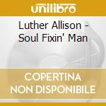 Soul fixin'man cd musicale di Luther Allison