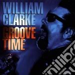 William Clarke - Groove Time cd musicale di William Clarke
