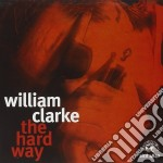 William Clarke - The Hard Way cd musicale di William Clarke