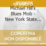 NEW YORK STATE OF BLUES - cd musicale di MICHAEL HILL BLUES MOB