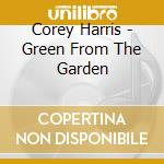 GREENS FROM THE GARDEN cd musicale di HARRIS COREY