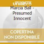 PRESUMED INNOCENT cd musicale di BALL MARCIA