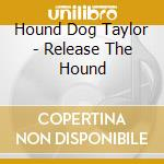 RELEASE THE HOUND cd musicale di TAYLOR HOUND DOG
