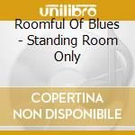 STANDING ROOM ONLY cd musicale di ROOMFUL OF BLUES