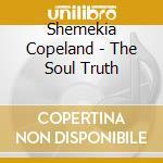 Shemekia Copeland - The Soul Truth cd musicale di SHEMEKIA COPELAND