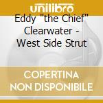 WEST SIDE STRUT cd musicale di EDDY THE CHIEF CLEARWATER