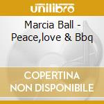 PEACE LOVE & BBQ cd musicale di BALL MARCIA