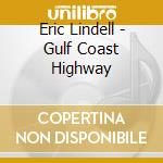 GULF COAST HIGHWAY cd musicale di LINDELL ERIC