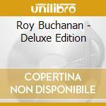 Roy Buchanan - Deluxe Edition cd musicale di BUCHANAN ROY