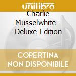 CHARLIE MUSSELWHITE/Deluxe Edition cd musicale di MUSSELWHITE CHARLIE