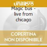 Magic bus - live from chicago cd musicale di Pete Townshend